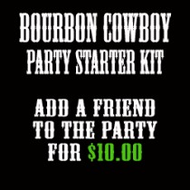 BOURBON COWBOY PARTY STARTER KIT ADD A FRIEND TO THE PARTY FOR $10
