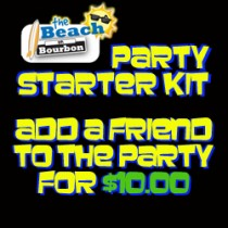 The Beach on Bourbon Party Starter kit add a friend to the party for $10