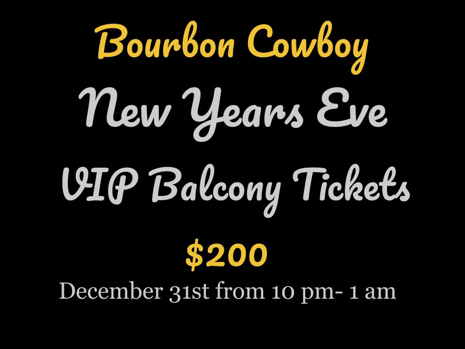 New Years eve VIP Balcony Tickets Your Ticket Gets You Hours of Premium Open Bar Champagne Toast at Midnight Party Favors And VIP Balcony Access 10 pm. - 1 a.m.Your Ticket Gets You Hours of Premium Open Bar Champagne Toast at Midnight Party Favors And VIP Balcony Access 10 p.m. - 1 a.m.